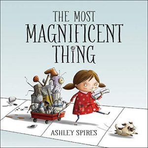 The Most Magnificent Thing by Ashley Spires Mentor Text