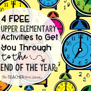 4 Free Upper Elementary Activities to Get You Through to the End of the Year Blog Cover