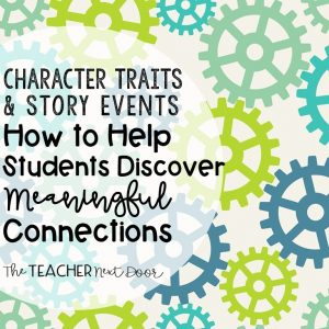Character Traits & Story Events How to Help Students Discover Meaningful Connection Blog Cover