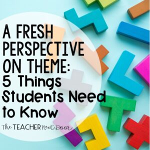 A Fresh Perspective on Theme Five Things Students Need to Know - The teacher next door
