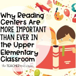 Why Reading Centers are More Important Than Even in the Upper Elementary Classroom The Teacher Next Door